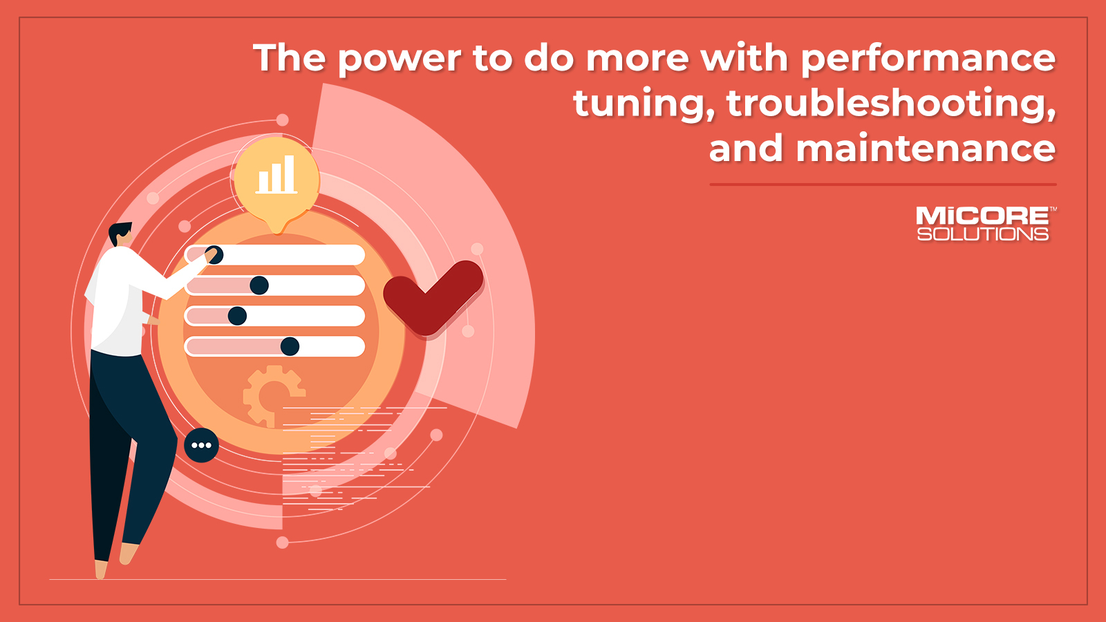 2. The power to do more with performance tuning, troubleshooting, and maintenance